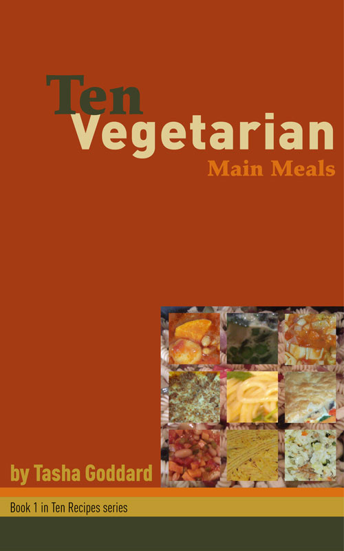 Ten Vegetarian Main Meals by Tasha Goddard